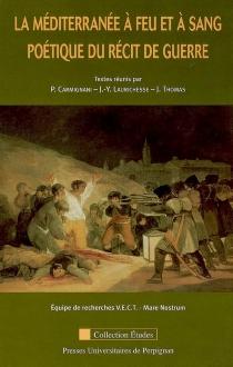 La Méditerranée à feu et à sang : poétique du récit de guerre -