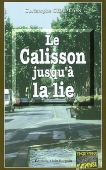 Le calisson jusqu'à la lie - Christophe Chaplais