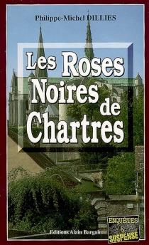 Les roses noires de Chartres - Philippe-MichelDillies