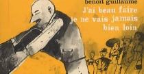 J'ai beau faire, je ne vais jamais bien loin - BenoîtGuillaume