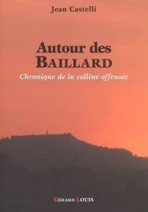 Autour des Baillard ou Chronique de la colline offensée - JeanCastelli