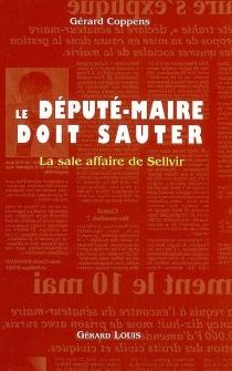 Le député maire doit sauter : la sale affaire de Sellvir - GérardCoppens
