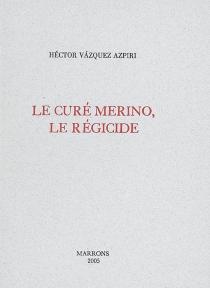 Le curé Merino, le régicide - HéctorVázquez Azpiri