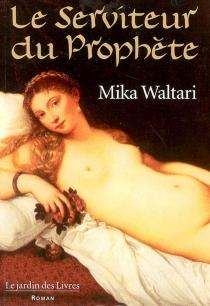 Le serviteur du Prophète - MikaWaltari