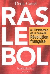 Ras-le-bol ou L'imminence de la Nouvelle Révolution française - DenisCastel