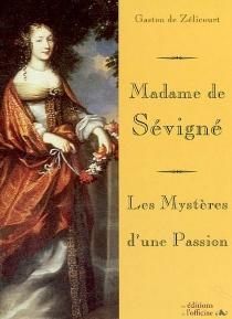 Madame de Sévigné : les mystères d'une passion - Gaston deZélicourt