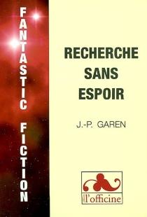 Recherche sans espoir - Jean-PierreGaren
