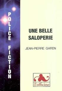 Une belle saloperie - Jean-PierreGaren