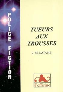 Tueurs aux trousses - Jean-MichelLatapie