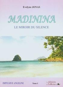 Madinina : Le miroir du silence - ÉvelyneJonas