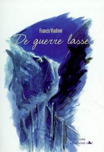 De guerre lasse - FrancisVladimir