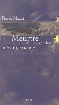 Meurtre peu conventionnel à Saint-Etienne - PierreMazet