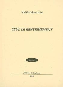 Seul Le renversement - MichèleCohen-Halimi