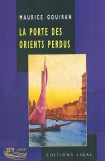 La porte des Orients perdus - MauriceGouiran