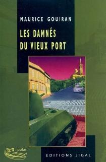 Les damnés du vieux port - MauriceGouiran