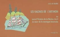 Les racines de l'artimon ou Quand l'histoire de la Marine s'écrit au coeur de la montagne béarnaise - LoîcLe Guen