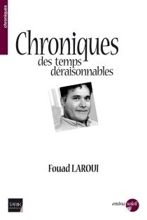 Chroniques des temps déraisonnables - FouadLaroui