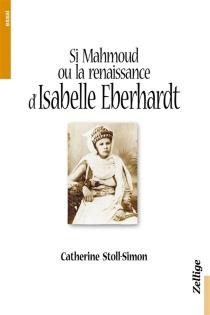 Si Mahmoud ou La renaissance arabe d'Isabelle Eberhardt - CatherineStoll-Simon
