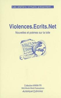 Violences.écrits.net : nouvelles et poèmes sur la toile -