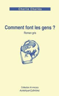 Comment font les gens ? : roman gris - CharlieCharlès
