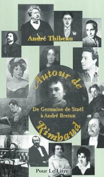 Autour de Rimbaud : de Germaine de Staël à André Breton - AndréThibeau