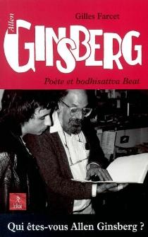 Allen Ginsberg, poète et bodhisattva beat - GillesFarcet