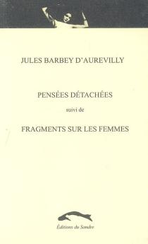 Pensées détachées| Suivi de Fragments sur les femmes - JulesBarbey d'Aurevilly