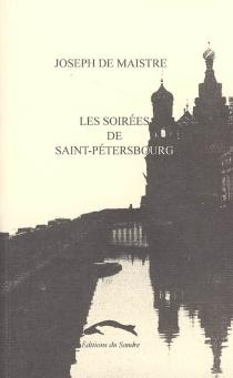 Les soirées de Saint-Pétersbourg : entretiens sur le gouvernement temporel de la providence - Joseph deMaistre