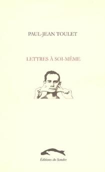 Lettres à soi-même - Paul-JeanToulet