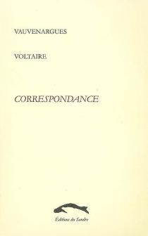 Vauvenargues, Voltaire : correspondance 1743-1746 - Luc de ClapiersVauvenargues