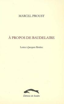 A propos de Baudelaire : lettre à Jacques Rivière - MarcelProust