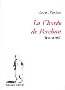 La chorée de Perchan : (éros et exil) - RobertPerchan