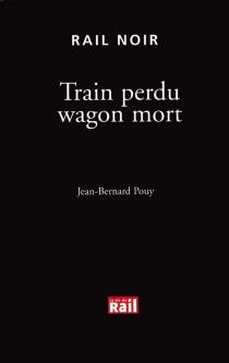 Train perdu wagon mort - Jean-BernardPouy