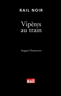 Vipères au train - SergueiDounovetz