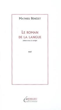 Le roman de la langue| Suivi de Ecrire encore, 1997 - MathieuBénézet
