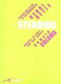 Notice sur la vie et les ouvrages de Henri Beyle dit Stendhal : rédigée en 1854 - RomainColomb