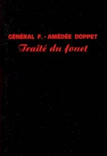 Traité du fouet et de ses effets sur le physique de l'amour ou Aphrodisiaque externe - François AmédéeDoppet
