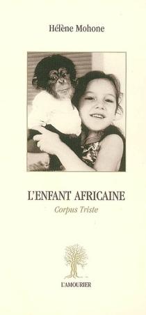 L'enfant africaine : corpus triste - HélèneMohone