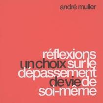 Un choix de vie : réflexions sur le dépassement de soi-même - AndréMuller