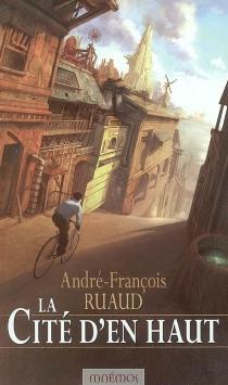 La cité d'en haut - André-FrançoisRuaud