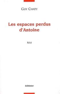 Les espaces perdus d'Antoine : récit - GuyChaty