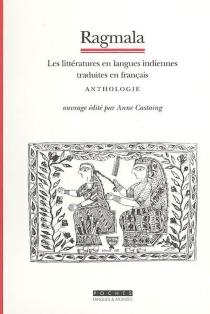 Ragmala : les littératures en langues indiennes traduites en français : anthologie -