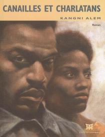 Canailles et charlatans - KangniAlem