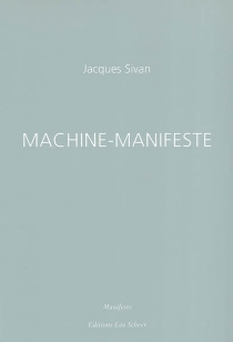 Machine-manifeste - Jacques Sivan