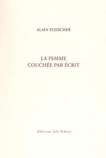 La femme couchée par écrit : essai, interface, nouvelle - AlainFleischer
