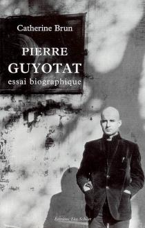 Pierre Guyotat : essai biographique - CatherineBrun