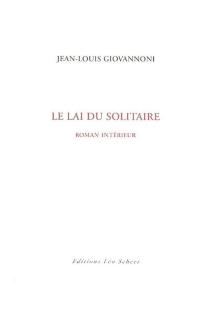 Le lai du solitaire : roman intérieur - Jean-LouisGiovannoni