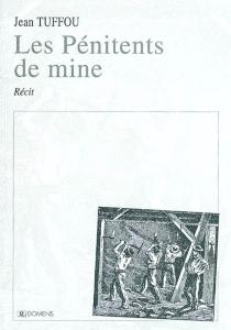 Les pénitents de mine : récit - JeanTuffou