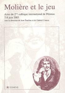 Molière et le jeu : actes du colloque international de Pézenas, 19-20 juin 2003 - Biennales Molière