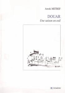 Douar : une saison en exil - ArezkiMetref